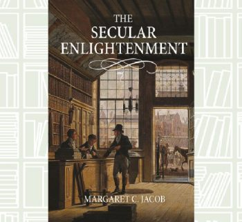 What We Are Reading Today: The Secular Enlightenment by Margaret C. Jacob